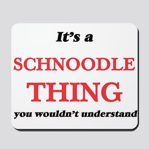 It's a Schnoodle thing, you wouldn&# Mousepad