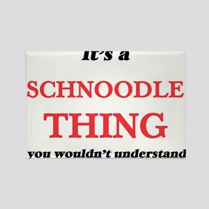 It's a Schnoodle thing, you wouldn&#39 Magnets