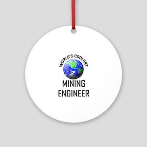World's Coolest MINING ENGINEER Ornament (Round)
