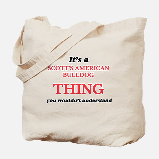 It's a Scott'S American Bulldog t Tote Bag