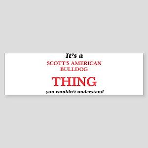 It's a Scott'S American Bul Bumper Sticker