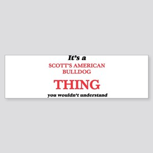 It's a Scott'S American Bul Bumper Sticker