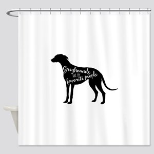 Greyhounds are my favorite people Shower Curtain