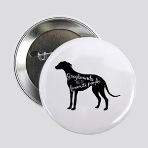 "Greyhounds are my favorite people 2.25"" Button"