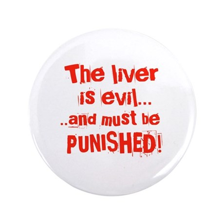 """The Liver is evil 3.5"""" Button (100 pack)"""