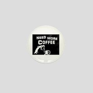 Need More Coffee Mini Button