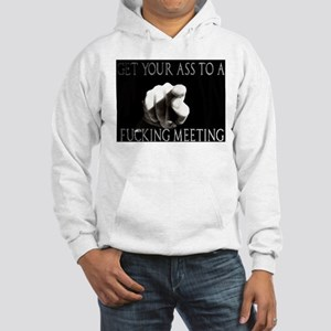 GET TO A FUCKING MEETING Sweatshirt