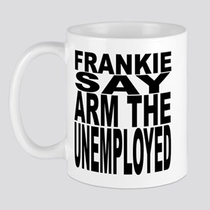 Frankie Say Arm The Unemployed Mug