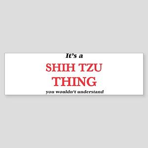 It's a Shih Tzu thing, you woul Bumper Sticker