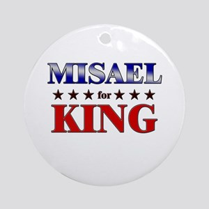 MISAEL for king Ornament (Round)
