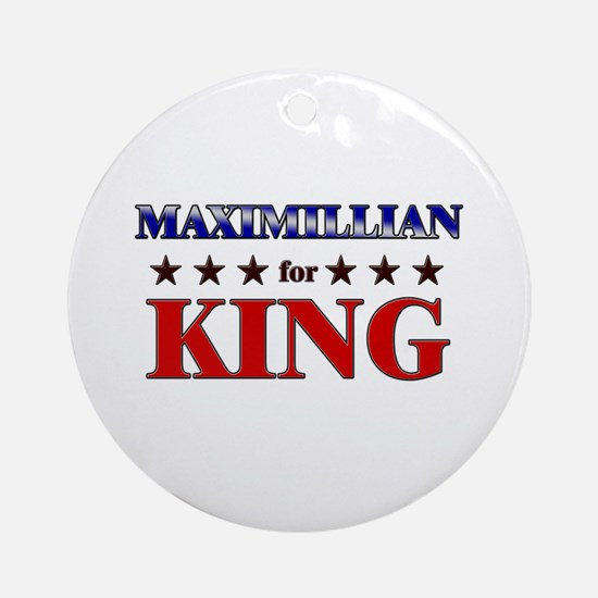 MAXIMILLIAN for king Ornament (Round)