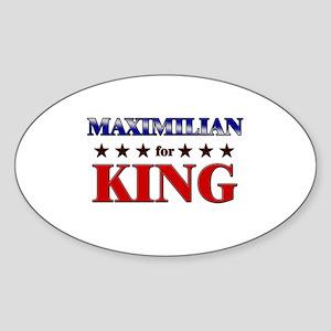 MAXIMILIAN for king Oval Sticker
