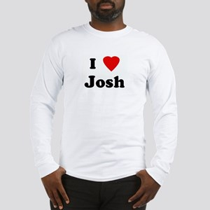 I Love Josh Long Sleeve T-Shirt