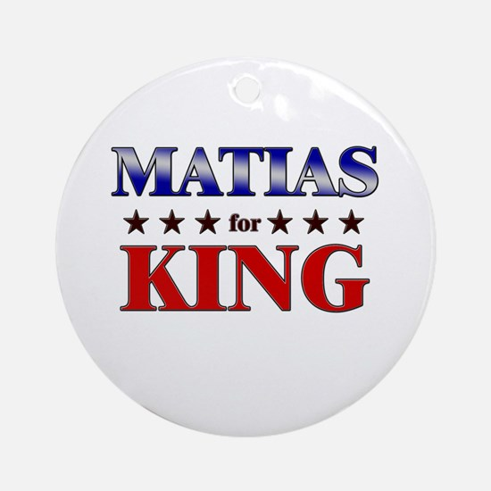 MATIAS for king Ornament (Round)