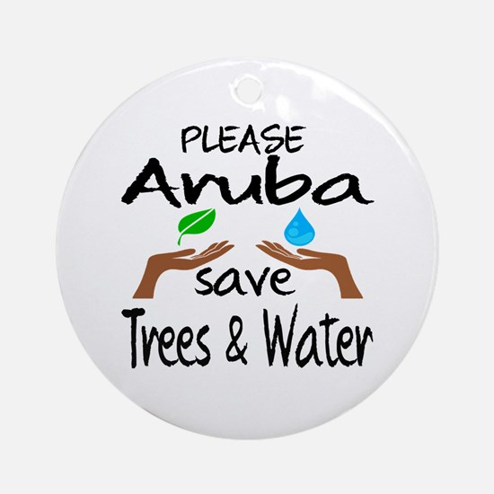 Please Aruba Save Trees & Water Round Ornament