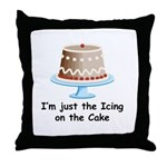 Im Just The Icing On The Cake Throw Pillow