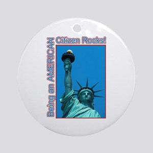 Being an American Citizen Rocks! Ornament (Round)