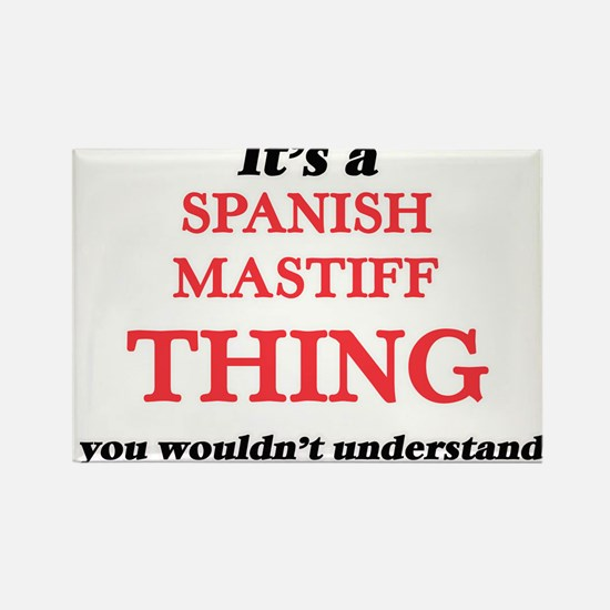 It's a Spanish Mastiff thing, you woul Magnets