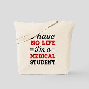 I have no life, I'm a medical student Tote Bag