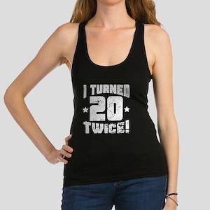 I Turned 20 Twice! 40th Birthday Tank Top
