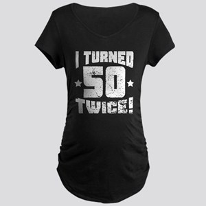 I Turned 50 Twice! 100th Birthday Maternity T-Shir