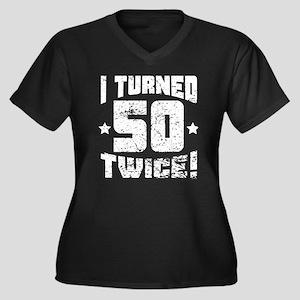 I Turned 50 Twice! 100th Birthday Plus Size T-Shir