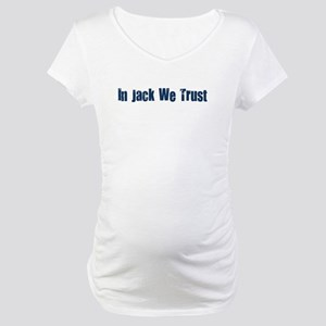 In Jack We Trust Maternity T-Shirt