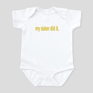 my sister did it Infant Bodysuit