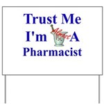 Trust Me...Pharmacist Yard Sign