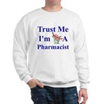 Trust Me...Pharmacist Sweatshirt