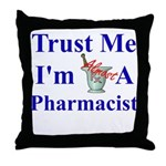 Trust Me...Pharmacist Throw Pillow
