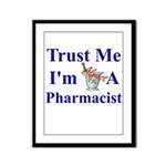 Trust Me...Pharmacist Framed Panel Print