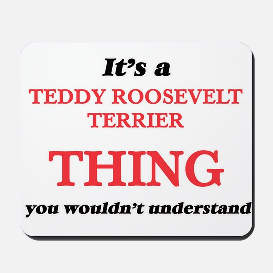 It's a Teddy Roosevelt Terrier thing Mousepad