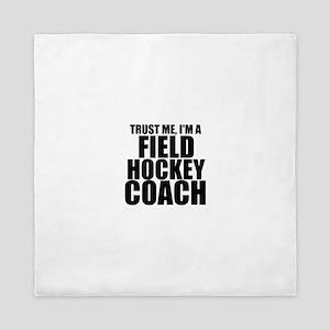 Trust Me, I'm A Field Hockey Coach Queen Duvet