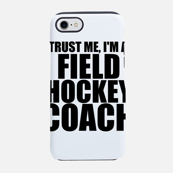 Trust Me, I'm A Field Hockey Coach iPhone 8/7