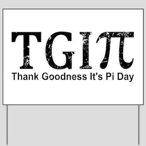 TGIPi - Thank Goodness It's Pi Day! Yard Sign