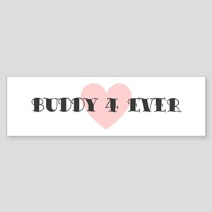 Buddy 4 ever Bumper Sticker