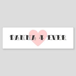 Danna 4 ever Bumper Sticker