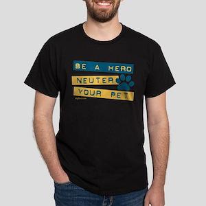 Be a Hero - Neuter Your Pet Dark T-Shirt