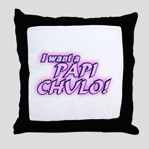 I want a Papi Chulo Throw Pillow