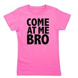 Come at me bro Girl's Dark T-Shirt