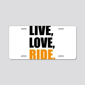 live love ride Aluminum License Plate