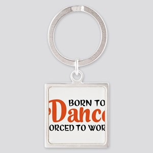 Born to dance forced to work Keychains