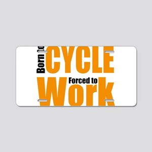 Born to cycle forced to wor Aluminum License Plate