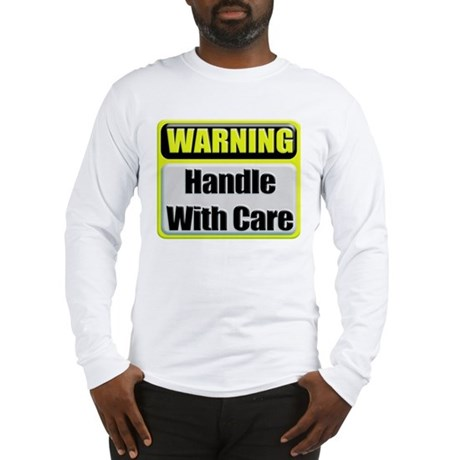Handle With Care Warning Long Sleeve T-Shirt