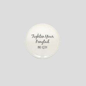 Tighten Your Ponytail and Kick Mini Button