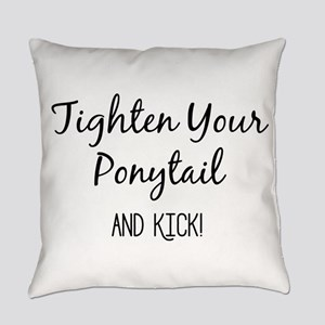 Tighten Your Ponytail and Kick Everyday Pillow