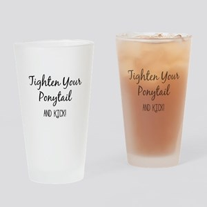 Tighten Your Ponytail and Kick Drinking Glass