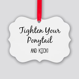 Tighten Your Ponytail and Kick Ornament