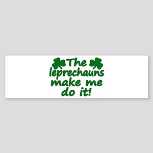 Leprechauns Made Me Do It Bumper Sticker